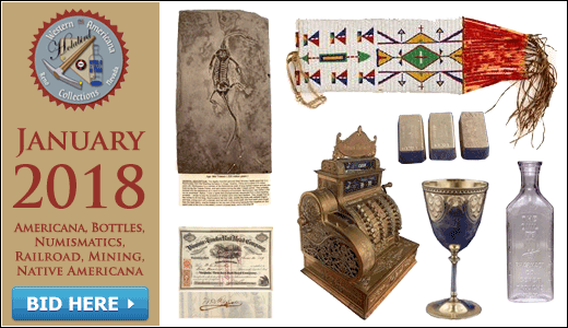 January 2018 Auction: Americana, Bottles, Numismatics, Railroad, Mining, Native Americana