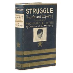 MURPHY, Charles J. V. - Struggle: The Life and Exploits of Commander Richard E. Byrd