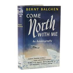 BALCHEN, Bernt - Come North with Me: An Autobiography