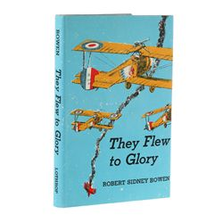 BOWEN, Robert Sidney - They Flew to Glory - The Story of the Lafayette Flying Corps