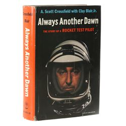 CROSSFIELD, A. Scott - Always Another Dawn: The Story of a Rocket Test Pilot