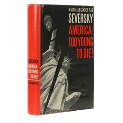 DE SEVERSKY, Alexander P. - America: Too Young to Die!