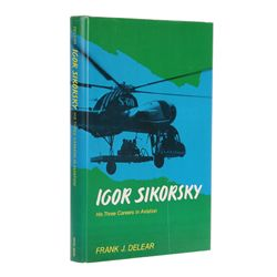 DELEAR, Frank J. - Igor Sikorsky: His Three Careers in Aviation