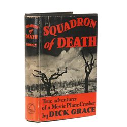 GRACE, Dick - Squadron of Death: The True Adventures of a Movie Plane-Crasher