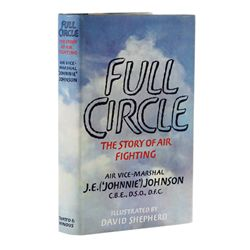 """JOHNSON, J. E. """"Johnnie"""" - Full Circle: The Story of Air Fighting"""