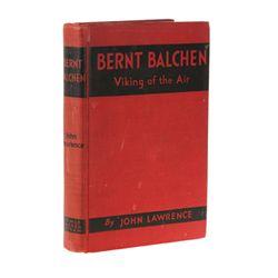 LAWRENCE, John - Bernt Balchen: Viking of the Air