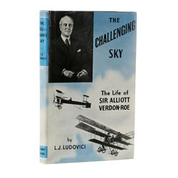 LUDOVICI, L, J. - The Challenging Sky: The Life of Sir Alliott Verdon-Roe