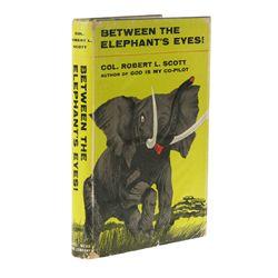SCOTT, Col. Robert L. - Between the Elephant's Eyes!
