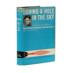 SCOTT, JR., Col. Robert L. - Boring a Hole in the Sky: Six Million Miles with a Fighter Pilot