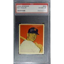 1949 BOWMAN #56  PAT MULLIN  PSA  EX-MT 6  ROOKIE