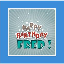 "IT'S FRED""S BIRTHDAY  ==  HAPPY BIRTHDAY FRED"