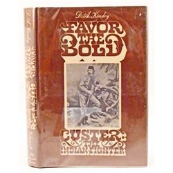 """""""FAVOR THE BOLD- CUSTER THE INDIAN FIGHTER"""" HARDCOVER BOOK WITH DUSTJACKET"""