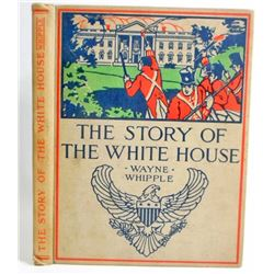 """1910 """"THE STORY OF THE WHITE HOUSE"""" HARDCOVER BOOK"""