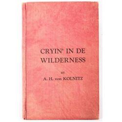 Cryin' In De Wilderness by Von Kolnitz 1st Ed.