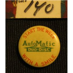 "Ca. 1910 Advertising Pin-back ""Start the Week/AutoMatic Duo-Dist With a Smile""."