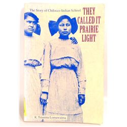 """""""THE STORY OF CHILOCCO INDIAN SCHOOL - THEY CALLED IT PRAIRIE LIGHT"""" BOOK"""