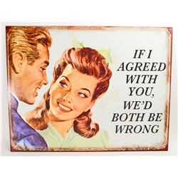 IF I AGREED WITH YOU WED BOTH BE WRONG METAL SIGN - 12.5X16