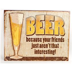 BEER BECAUSE FRIENDS ARENT THAT INTERESTING METAL SIGN - 12.5X16