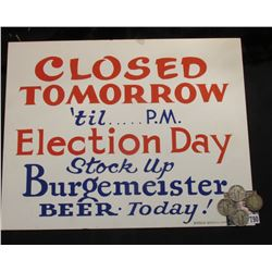 "Sign ""Closed Tomorrow 'till…..P.M. Election Day Stock Up Burgemeister Beer.Today!""; 1911 P Barber Qu"