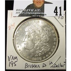 "1878 7TF Rev 78 Morgan Dollar MS 63, VAM 195 Broken D in ""Dollar""   bid $125"