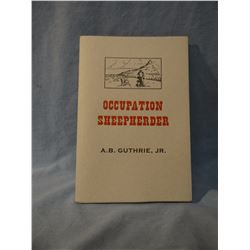 Guthrie, A B, OCCUPATION SHEEPHERDER, new/wraps, 1st, #66/250, signed by daughter, forward by author