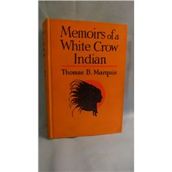 2 books: Marquis, Thomas B, MEMOIRS OF A WHITE CROW INDIAN, 1st VG/ Custer Hi-spot #56, 1928; and Jo