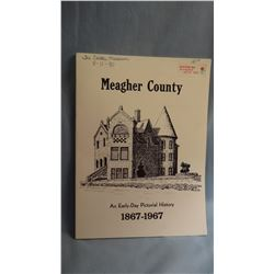 Meagher Co Histg Soc, MEAGHER COUNTY, AN EARLY DAY PICTORIAL HISTORY 1867-1967, 1st,  VG/PB, 1967,