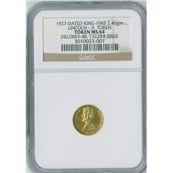 Lincoln 1927-Dated  King-1043, Gold Token, Delorey-48, T.Elder Issue, NGC graded MS64