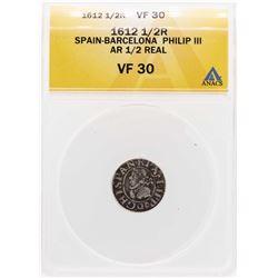 1612 Spain-Barcelona Philip III AR 1/2 Real Coin ANACS VF30