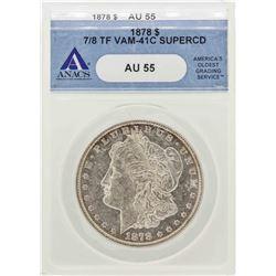1878 7/8 TF $1 Morgan Silver Dollar Coin VAM-41C ANACS AU55