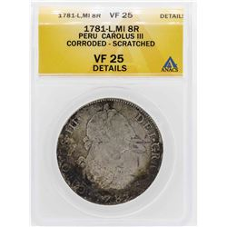 1781-L Peru 8 Reales Carlous III Silver Coin ANACS VF25 Details