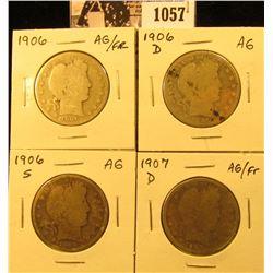 1057 . Four Barber Halves grading Fair to AG: 1906 P, D, S, & 1907 D.