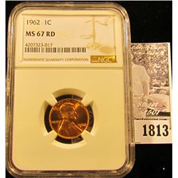 1813 . 1962 P Lincoln Cent NGC slabbed MS67 RD.