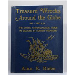 Riebe: Treasure Wrecks Around the Globe 900-1900 A.D.: The Diver's Chronological Guide to Billions i