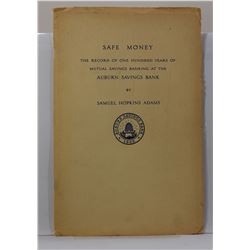 Adams: Safe Money: The Record of One Hundred Years of Mutual Savings Banking at the Auburn Savings B