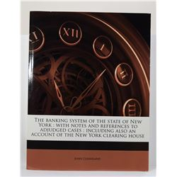 Cleaveland: The Banking System of the State of New York: With Notes and References to Adjudged Cases