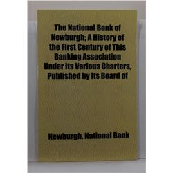National Bank of Newburgh: The National Bank of Newburgh; A History of the First Century of this Ban