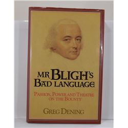 Dening: Mr Bligh's Bad Language: Passion, Power and Theatre on the Bounty