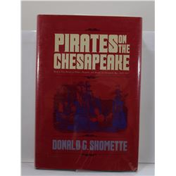 Shomette: Pirates on the Chesapeake: Being a True History of Pirates, Picaroons, and Raiders on Ches