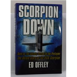 Offley: Scorpion Down: Sunk by the Soviets, Buried by the Pentagon: The Untold Story of the USS Scor
