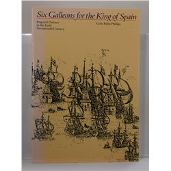 Phillips: Six Galleons for the King of Spain: Imperial Defense in the Early Seventeenth Century