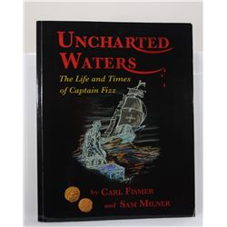 Fismer: (Signed) Uncharted Waters: The Life and Times of Captain Fizz
