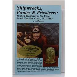 Spence: (Signed) Shipwrecks, Pirates & Privateers: Sunken Treasures of the Upper South Carolina Coas
