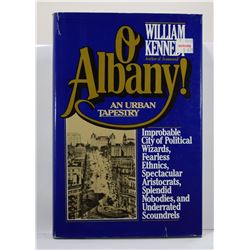Kennedy: O Albany! Improbable City of Political Wizards, Fearless Ethnics, Spectacular Aristocrats,