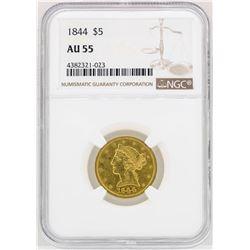 1844 $5 Liberty Head Half Eagle Gold Coin NGC AU55