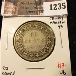 1235 . 1899 Thick/Narrow 99 Newfoundland 50 Cents, VG, value $17