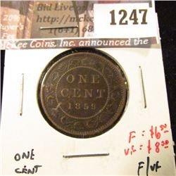 1247 . 1859 Canada One Cent, F/VF, F value $6+, VF value $8