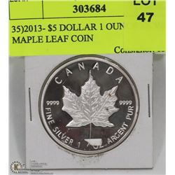 35)2013- $5 DOLLAR 1 OUNCE SILVER MAPLE LEAF COIN