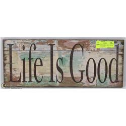 "DRY MOUNTED WALL SIGN 'LIFE IS GOOD' - 18""LX8""W."