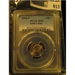913 _ 2006 P Roosevelt Dime, PCGS slabbed SP69 Satin Finish.